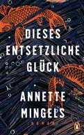 Annette Mingels - Dieses entsetzliche Glück