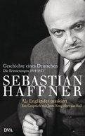 Sebastian Haffner - Geschichte eines Deutschen - Als Engländer maskiert