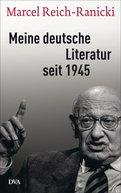 Marcel Reich-Ranicki,Thomas Anz (Hrsg.) - Meine deutsche Literatur seit 1945