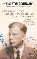 Hans von Dohnanyi - »Mir hat Gott keinen Panzer ums Herz gegeben«