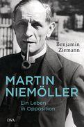 Benjamin Ziemann - Martin Niemöller. Ein Leben in Opposition