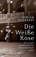 Miriam Gebhardt - Die Weiße Rose