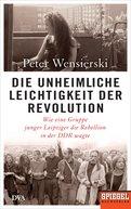 Peter Wensierski - Die unheimliche Leichtigkeit der Revolution