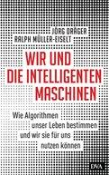 Jörg Dräger,Ralph Müller-Eiselt - Wir und die intelligenten Maschinen