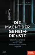 Uwe Klußmann (Hrsg.),Eva-Maria Schnurr (Hrsg.) - Die Macht der Geheimdienste