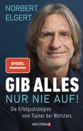 Norbert Elgert - Gib alles ─ nur nie auf!