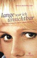 Ursula Buchfellner - Lange war ich unsichtbar