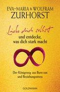 Eva-Maria Zurhorst,Wolfram Zurhorst - Liebe dich selbst und entdecke, was dich stark macht