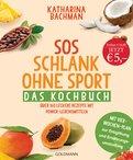 Katharina Bachman - SOS Schlank ohne Sport - Das Kochbuch