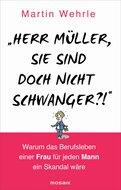 Martin Wehrle - 'Herr Müller, Sie sind doch nicht schwanger?!'