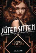 Anna Basener - Die juten Sitten - Goldene Zwanziger. Dreckige Wahrheiten