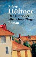 Robert Hültner - Der Hüter der köstlichen Dinge