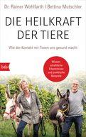 Dr. Rainer Wohlfarth,Bettina Mutschler - Die Heilkraft der Tiere