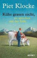 Piet Klocke - Kühe grasen nicht, sie sprechen mit der Erde