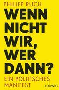 Philipp Ruch - Wenn nicht wir, wer dann?