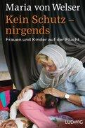 Maria von Welser - Kein Schutz – nirgends