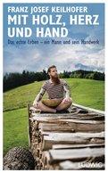 Franz Josef Keilhofer - Mit Holz, Herz und Hand