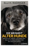Elli H. Radinger - Die Weisheit alter Hunde