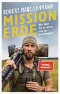 Robert Marc Lehmann - Mission Erde – Die Welt ist es wert, um sie zu kämpfen