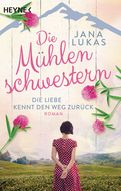 Jana Lukas - Die Mühlenschwestern - Die Liebe kennt den Weg zurück