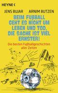 Jens Bujar,Arnim Butzen - Beim Fußball geht es nicht um Leben und Tod, die Sache ist viel ernster!
