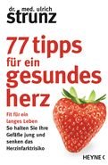 Dr. med. Ulrich Strunz - 77 Tipps für ein gesundes Herz
