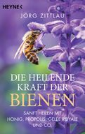 Jörg Zittlau - Die heilende Kraft der Bienen