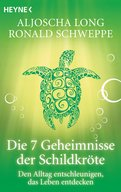 Aljoscha Long,Ronald Schweppe - Die 7 Geheimnisse der Schildkröte