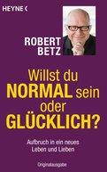 Robert Betz - Willst du normal sein oder glücklich?