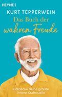 Kurt Tepperwein - Das Buch der wahren Freude