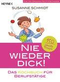 Susanne Schmidt - Nie wieder dick – Das Kochbuch für Berufstätige