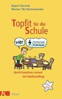 Rupert Dernick,Werner Tiki Küstenmacher - Topfit für die Schule durch kreatives Lernen im Familienalltag