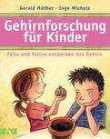 Gerald Hüther,Inge Michels - Gehirnforschung für Kinder – Felix und Feline entdecken das Gehirn