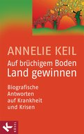 Annelie Keil - Auf brüchigem Boden Land gewinnen