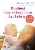 Fabienne Becker-Stoll,Kathrin Beckh,Julia Berkic - Bindung – eine sichere Basis fürs Leben