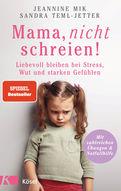 Jeannine Mik,Sandra Teml-Jetter - Mama, nicht schreien!