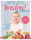 Loretta Stern,Anja Constance Gaca - Das breifrei!-Kochbuch