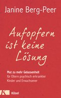 Janine Berg-Peer - Aufopfern ist keine Lösung