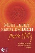 Pierre Stutz - Mein Leben kreist um Dich