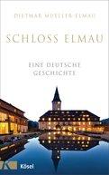 Dietmar Mueller-Elmau - Schloss Elmau - Eine deutsche Geschichte