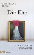 Christiane Florin - Die Ehe