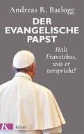 Andreas R. Batlogg - Der evangelische Papst