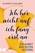 Elisabeth Schlumpf - Ich hör nicht auf, ich fang erst an