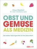 Klaus Oberbeil,Christiane Lentz - Obst und Gemüse als Medizin