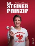 Matthias Steiner - Das Steiner Prinzip: Vom Schwergewicht zum Wohlfühl-Ich