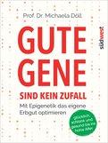 Michaela Döll - Gute Gene sind kein Zufall