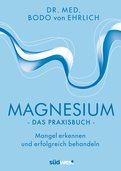 Bodo von Ehrlich - Magnesium - Das Praxisbuch