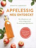 Annette Sabersky - Apfelessig neu entdeckt - Der Alleskönner und seine unbegrenzten Verwendungsmöglichkeiten. Küchenwunder, Beauty-Mittel, Gesundheits-Elixier