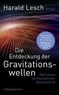 Harald Lesch (Hrsg.) - Die Entdeckung der Gravitationswellen