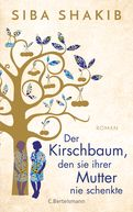 Siba Shakib - Der Kirschbaum, den sie ihrer Mutter nie schenkte